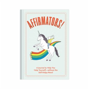 Knock Knock  Affirmators! Journal: A Journal to Help You Help Yourself—without the Self-Helpy-Ness!