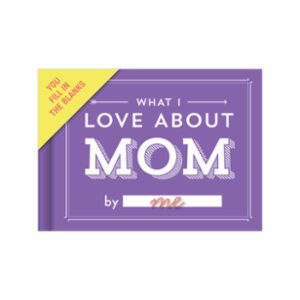 Knock Knock  Fill in the Love®: What I Love About Mom